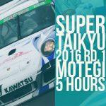 Super Taikyu 2016 Rd.1 Motegi