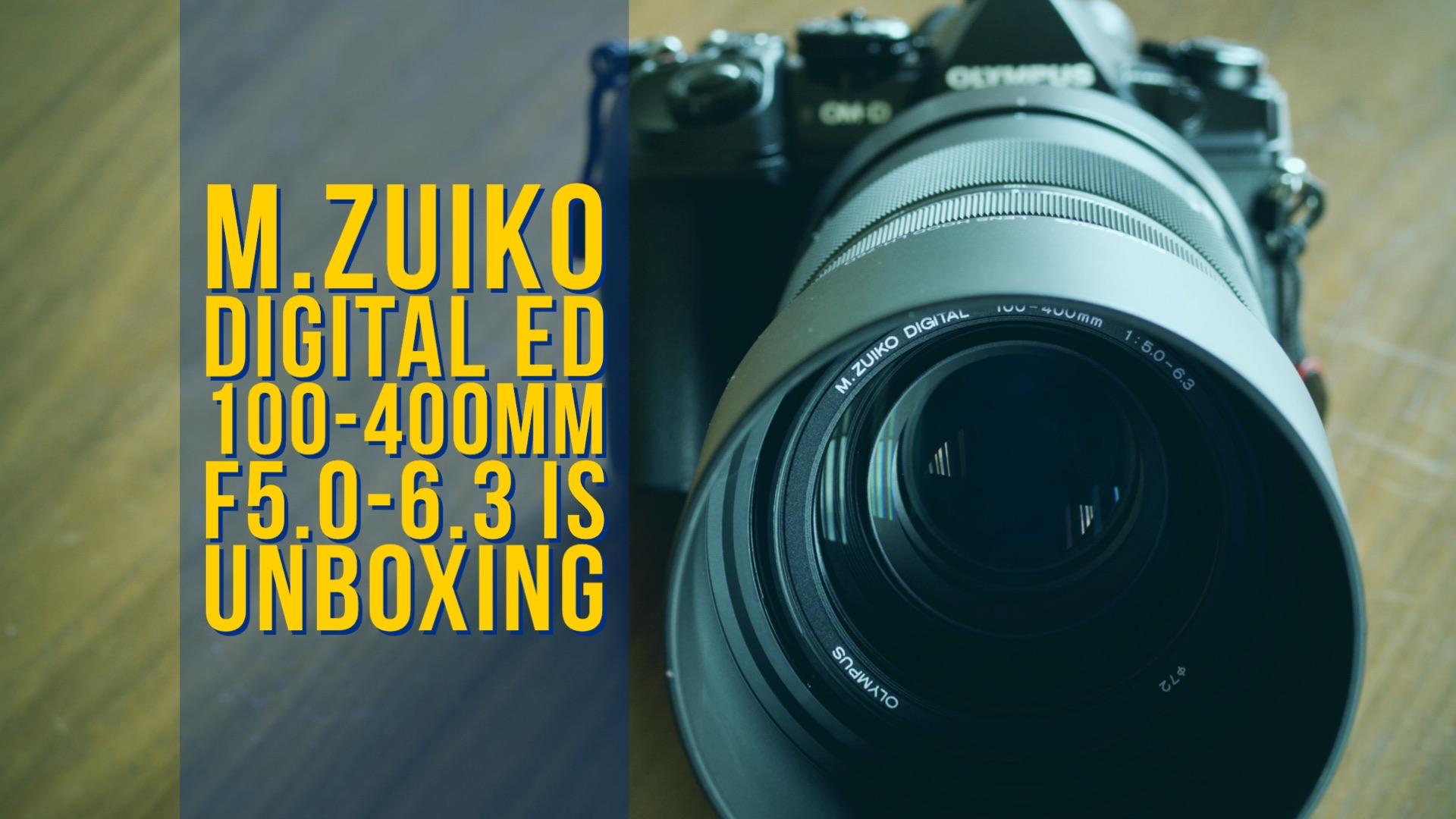 M.ZUIKO DIGITAL ED 100-400mm F5.0-6.3 IS UNBOXING